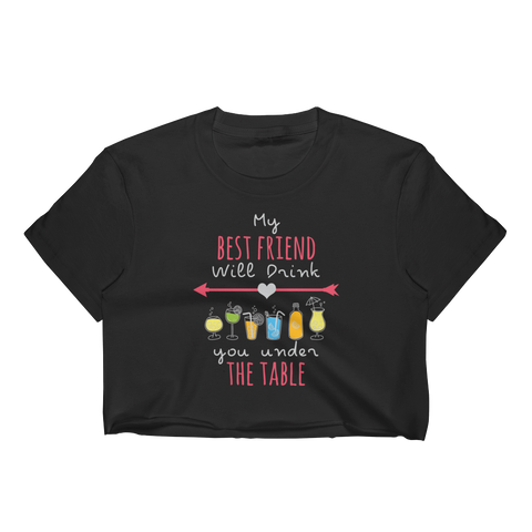 My Best Friend Will Drink You Under The Table - Women's Crop Top - Cozzoo