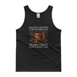 I Was Born In September I Drink Beer And I Know Things That's What I Do - Tank top - Cozzoo