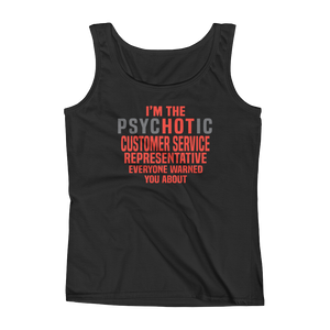 I'm The Psychotic Customer Service Representative Everyone Warned You About - Ladies' Tank - Cozzoo