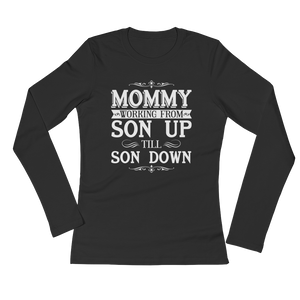 Mommy Working From Son Up Till Son Down - Ladies' Long Sleeve T-Shirt - Cozzoo