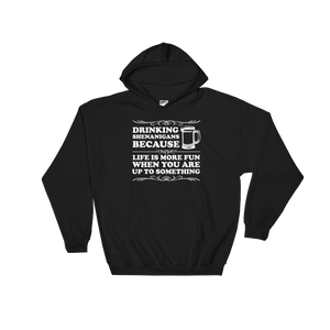 Drinking Shenanigans Because Life Is More Fun When You Are Up To Something - Hoodie Sweatshirt Sweater - Cozzoo