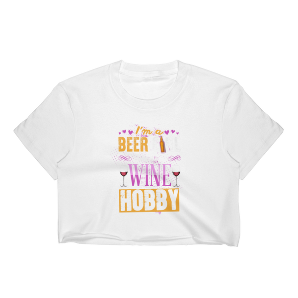 I'm A Beer Girl With A Wine Hobby - Women's Crop Top - Cozzoo