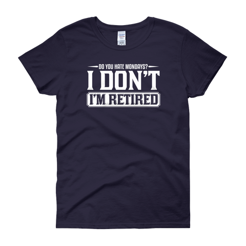 Do You Hate Mondays? I Don't. I'm Retired - Women's short sleeve t-shirt - Cozzoo