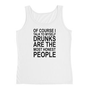 Of Course I Talk To Myself Drunks Are The Most Honest People - Ladies' Tank - Cozzoo