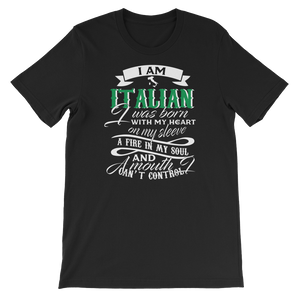 I am Italian I was born with my heart on my sleeve A fire in my soul and  A mouth I cant control - Short-Sleeve Unisex T-Shirt - Cozzoo