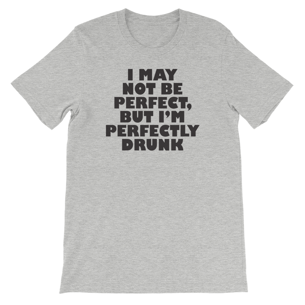 I May Not Be Perfect, But I'm Perfectly Drunk - Short-Sleeve Unisex T-Shirt - Cozzoo