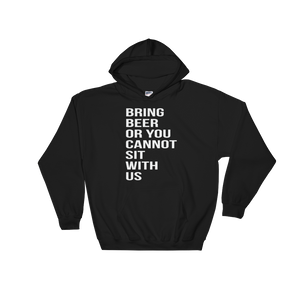 Bring Beer Or You Cannot Sit With Us - Hoodie Sweatshirt - Cozzoo