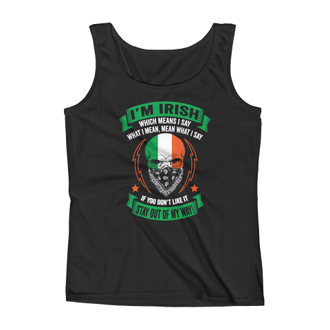 I'm Irish, which means I say what I mean, mean what I say. If you don't like it - Stay out of my way! - Ladies' Tank - Cozzoo