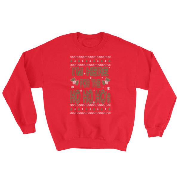 I'm Here For The HO HO HO's - Sweatshirt - Cozzoo