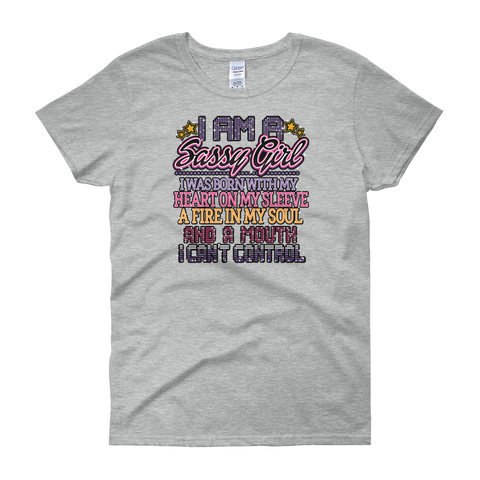 I am a Sassy Girl I was born with my heart on my sleeve A fire in my soul and A mouth I cant control - Women's short sleeve t-shirt - Cozzoo