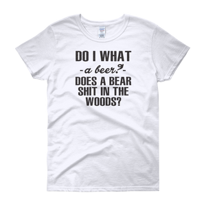 Do I What A Beer? Does A Bear Shit In The Woods? - Women's short sleeve t-shirt - Cozzoo