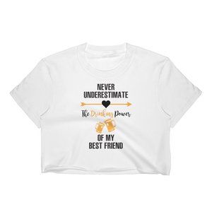 Never Underestimate The Drinking Power Of My Best Friend - Women's Crop Top - Cozzoo