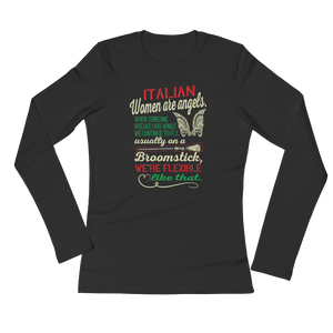 Italian women Are Angels. When Someone Breaks Our Wings We Continue To Fly. Usually On A Broomstick, We're Flexible Like That - Ladies' Long Sleeve - Cozzoo