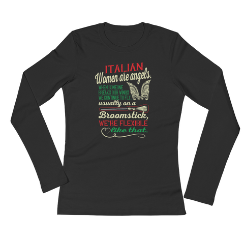 Italian women Are Angels. When Someone Breaks Our Wings We Continue To Fly. Usually On A Broomstick, We're Flexible Like That - Ladies' Long Sleeve T-Shirt - Cozzoo