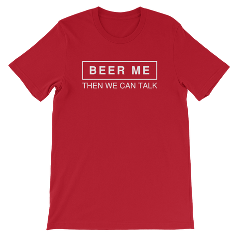 Beer Me Then We Can Talk - Short-Sleeve Unisex T-Shirt - Cozzoo