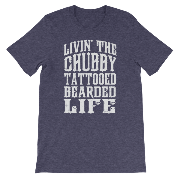 Livin' The Chubby Tattooed Bearded Life - Short-Sleeve Unisex T-Shirt - Cozzoo