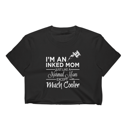 I'm An Inked Mom Just Like A Normal Mom Except Much Cooler - Women's Crop Top - Cozzoo