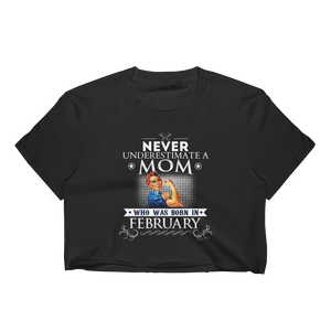 Never Underestimate A Mom Who Was Born In February - Women's Crop Top - Cozzoo