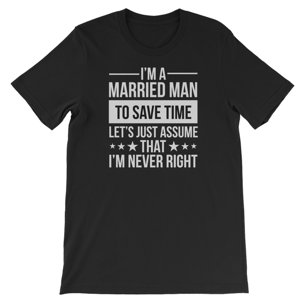 I'm a Married Man To save time let's just assume That I'm never right - Short-Sleeve Unisex T-Shirt - Cozzoo