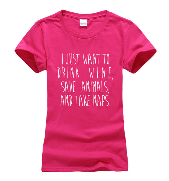 I Just Want To Drink Wine, Save Animals, And Take Naps - Women Tee - Cozzoo