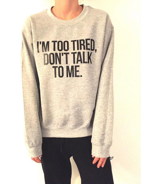 I'm Too Tired, Don't Talk To Me - Women Sweatshirt - Cozzoo