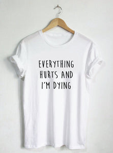 Everything Hurts and I'm Dying - Funny Runners/Fitness - Women's Sarcasm T-shirt - Cozzoo