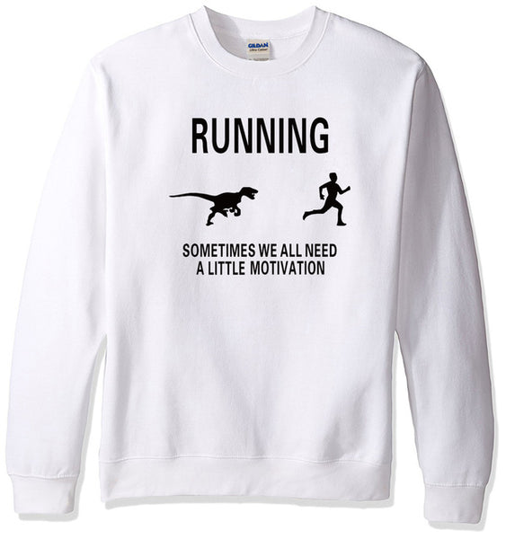 Running: Sometimes We All Need A Little Motivation Sweatshirt - Dinosaur Chase - Cozzoo