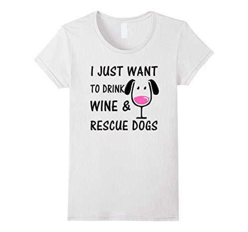fe0b57a3e87 I Just Want To Drink Wine   Rescue Dogs - Women s Drinking T-shirt ...