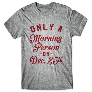 Only A Morning Person On Dec. 25th - Christmas T-shirt - Cozzoo