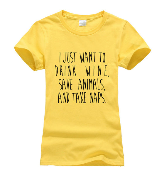 I Just Want To Drink Wine, Save Animals and Take Naps - Wine T-shirt - Cozzoo