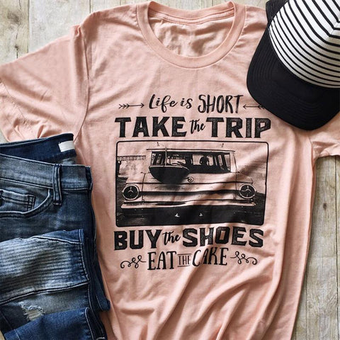 Life is Short Take The Trip. Buy the Shoes. Eat The Cake. T-shirt - Cozzoo