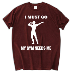 I Must Go My Gym Needs Me - Fitness Unisex T-shirt - Cozzoo