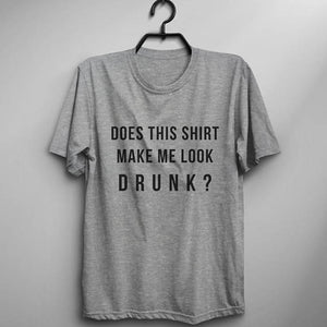 Does This Shirt Make Me Look Drunk? - Women's Drinking T-shirt - Cozzoo