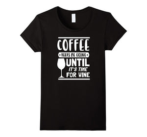 Coffee Keeps Me Going Until Its Time For Wine Funny T-Shirts - Ladies Top Tee - Cozzoo