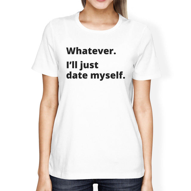 Whatever I'll Just Date Myself T-Shirt - Women's T-Shirt - Cozzoo