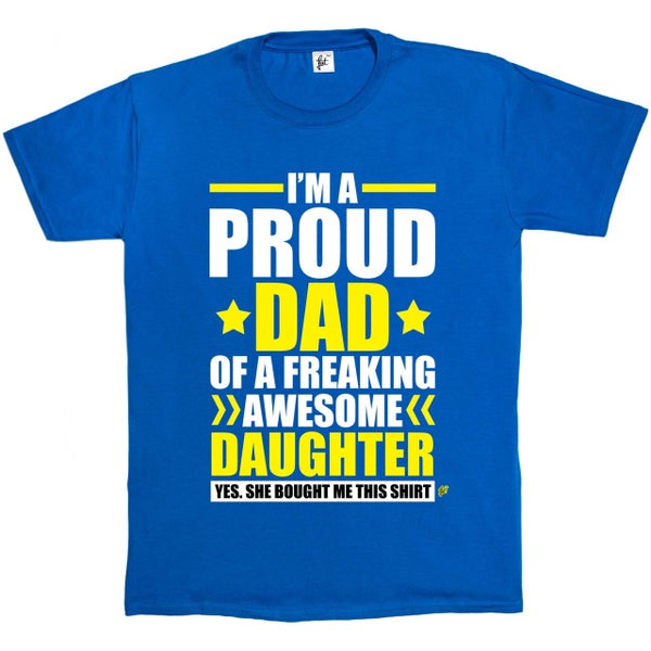 I'm A Proud Dad Of A Freaking Awesome Daughter - Yes She Brought Me This Shirt - Men's T-Shirt - Cozzoo