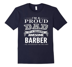 Im A Proud Dad Of A Freaking Awesome Barber..Yes, She Bought Me This Shirt - Men's T-shirt - Cozzoo