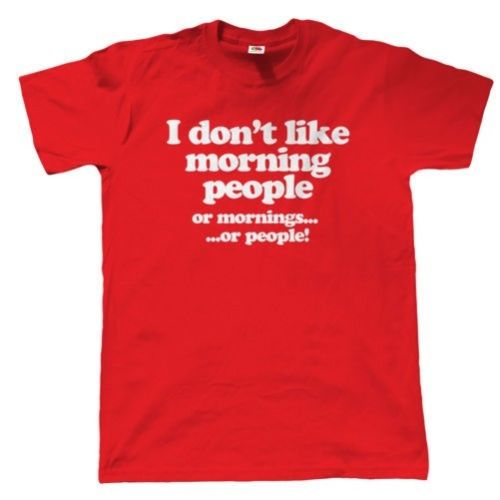 I Don't Like Morning People Or Mornings... Or People! - Funny - Unisex Tee - Cozzoo