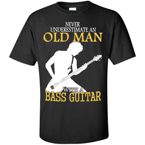 Never Underestimate An Old Man With A Bass Guitar - Grandpa T-Shirt - Cozzoo