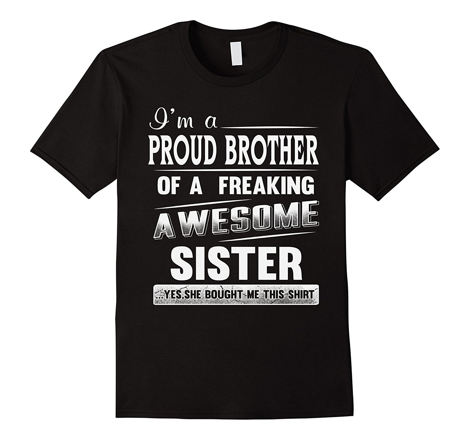I'm A Proud Brother of A Freaking Awesome Sister... Yes She Bought Me This Shirt - Siblings - Men's T-shirt - Cozzoo