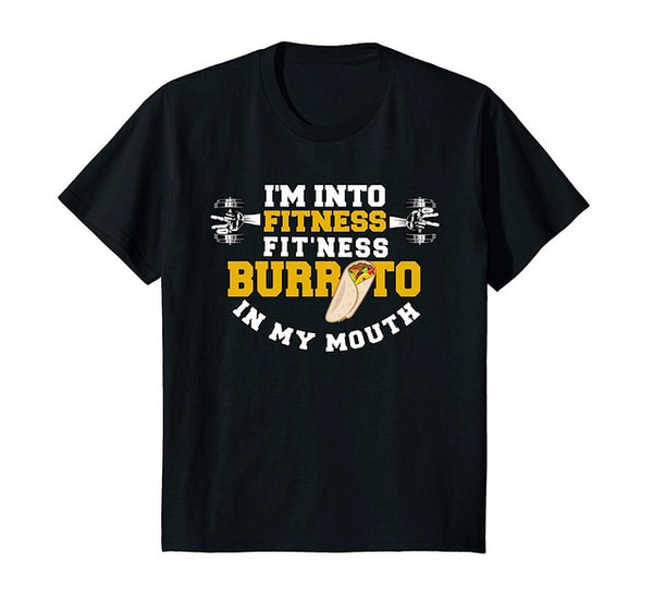 I'M INTO FITNESS BURRITO IN MY MOUTH T-Shirt - Men's T-Shirt - Cozzoo