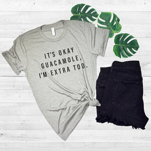 It's Okay Guacamole, I'm Extra Too - Women's Funny T-shirt - Cozzoo