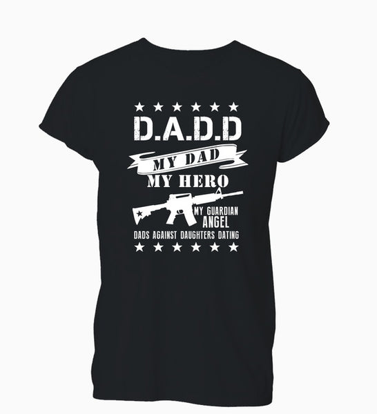 D.A.D.D My Dad My Hero My Guardian Angel Dad Against Daughters Dating - Cozzoo