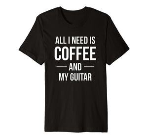All I Need Is Coffee and My Guitar - Unisex T-shirt - Cozzoo