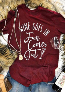 Wine Goes In. Fun Comes Out Print T-Shirt - Cozzoo