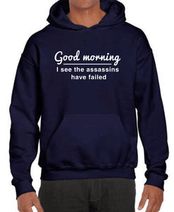 Good Morning I See The Assassins Have Failed  Funny Hoodies - Cozzoo