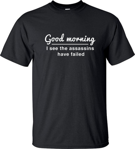 Good Morning I See The Assassins Have Failed Funny Funny T-Shirt - Cozzoo