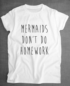 Mermaids Don't Do Homework - Funny/Sarcasm T-shirt For Women - Cozzoo