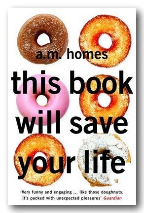 A.M. Homes - This Book Will Save Your Life