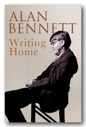 Alan Bennett - Writing Home